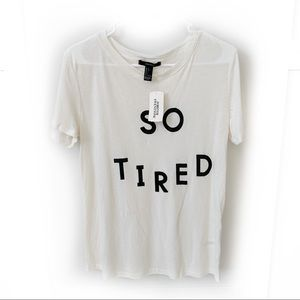 """NWT Forever 21 """"So Tired"""" Graphic Tee Size L"""